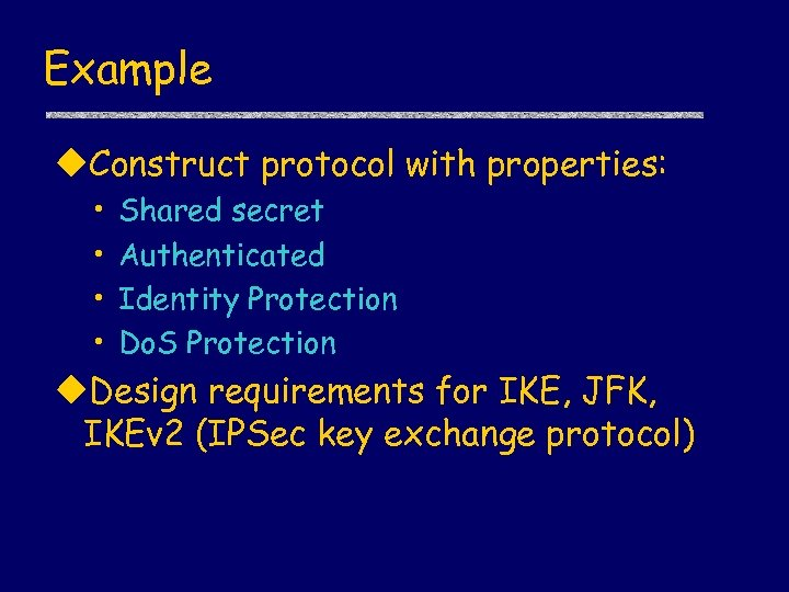 Example u. Construct protocol with properties: • • Shared secret Authenticated Identity Protection Do.