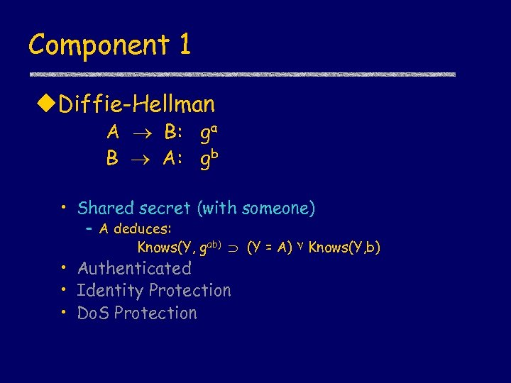 Component 1 u. Diffie-Hellman A B: ga B A: gb • Shared secret (with