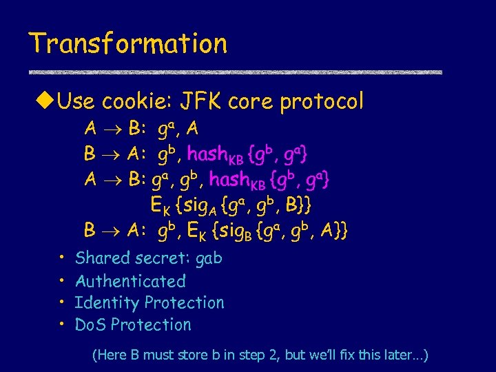 Transformation u. Use cookie: JFK core protocol A B: ga, A B A: gb,