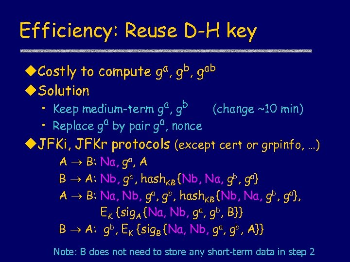 Efficiency: Reuse D-H key u. Costly to compute ga, gb, gab u. Solution •