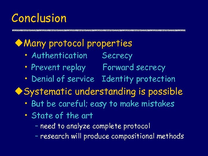 Conclusion u. Many protocol properties • Authentication Secrecy • Prevent replay Forward secrecy •