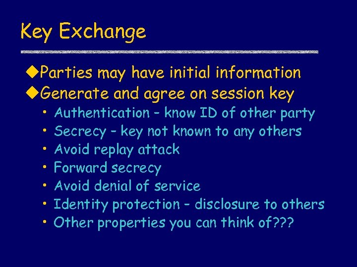 Key Exchange u. Parties may have initial information u. Generate and agree on session