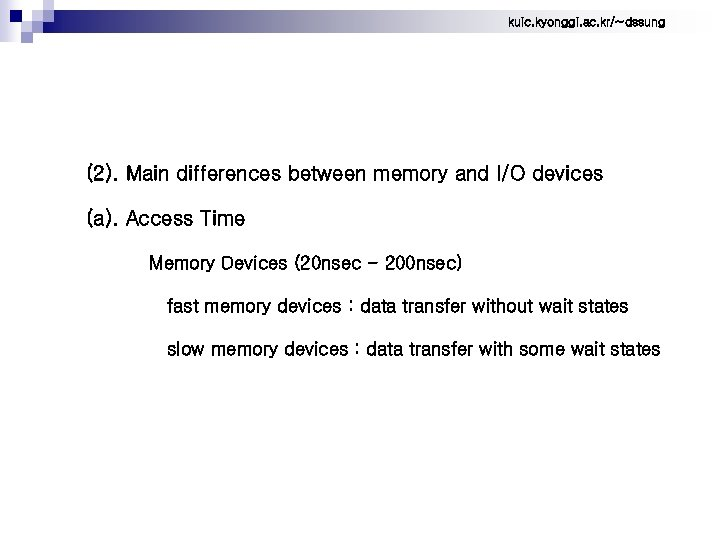 kuic. kyonggi. ac. kr/~dssung (2). Main differences between memory and I/O devices (a). Access