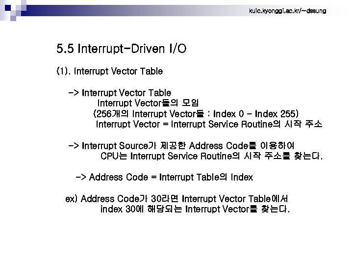 kuic. kyonggi. ac. kr/~dssung 5. 5 Interrupt-Driven I/O (1). Interrupt Vector Table -> Interrupt
