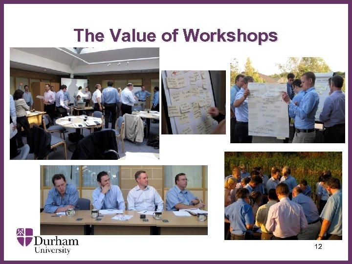 The Value of Workshops ∂ 12