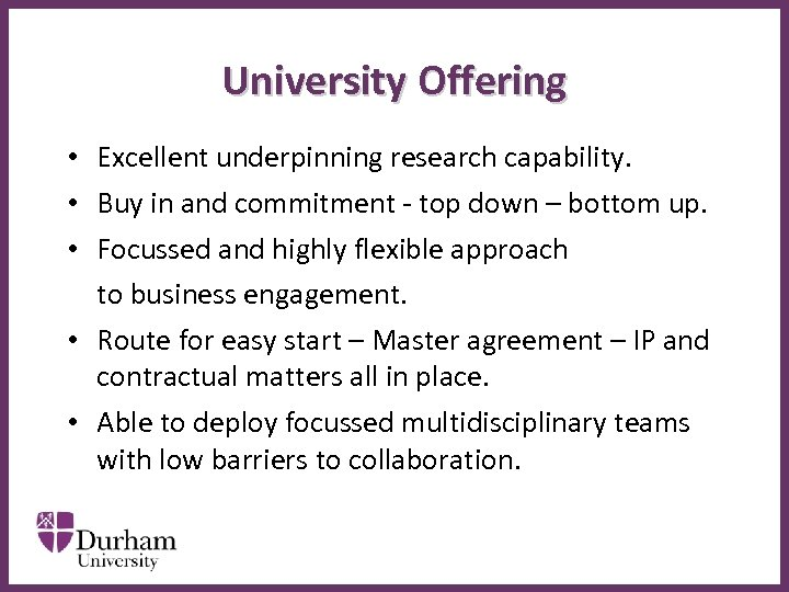 University Offering • Excellent underpinning research capability. • Buy in and commitment - top