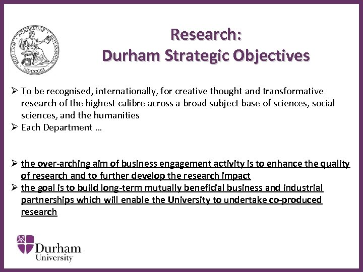 Research: Durham Strategic Objectives Ø To be recognised, internationally, for creative thought and transformative