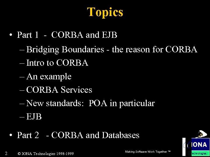 Topics • Part 1 - CORBA and EJB – Bridging Boundaries - the reason