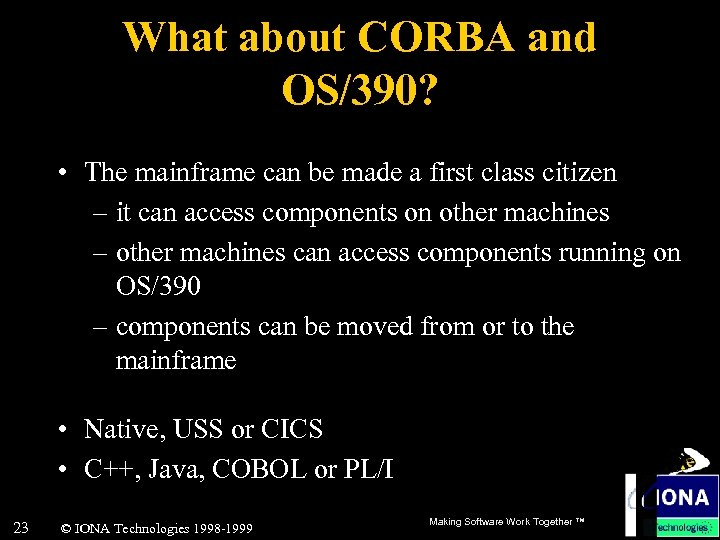 What about CORBA and OS/390? • The mainframe can be made a first class