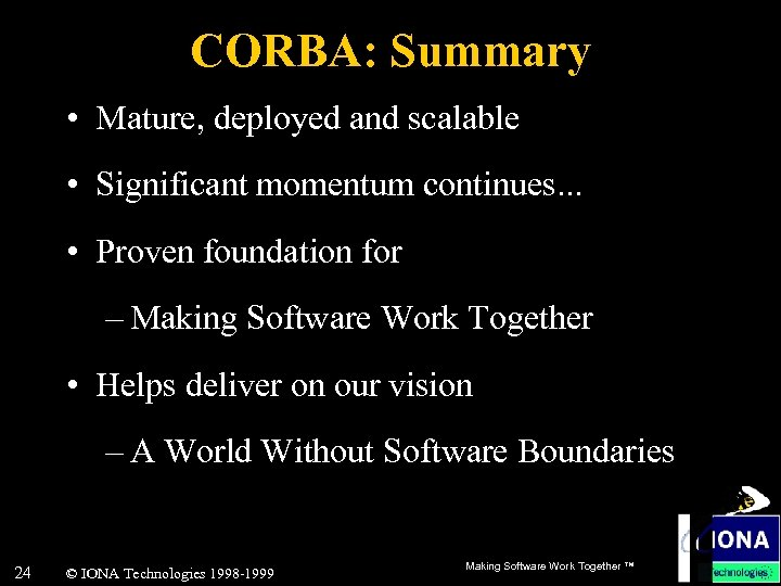 CORBA: Summary • Mature, deployed and scalable • Significant momentum continues. . . •
