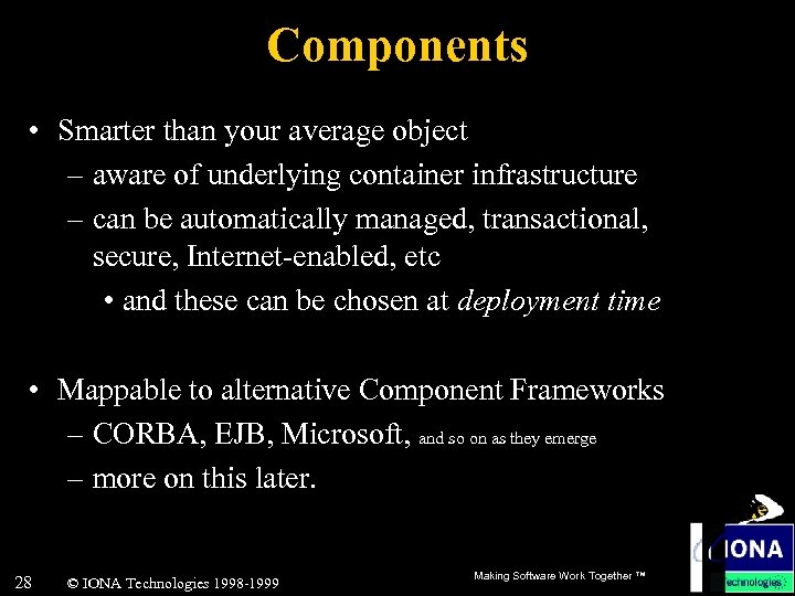 Components • Smarter than your average object – aware of underlying container infrastructure –