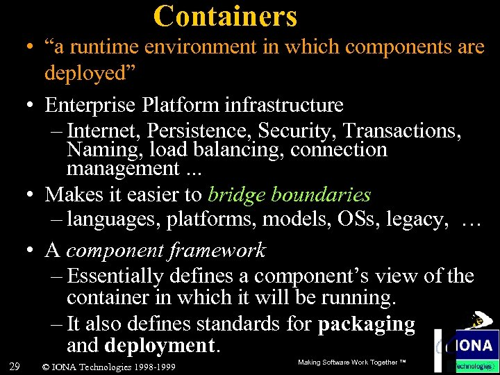 """Containers • """"a runtime environment in which components are deployed"""" • Enterprise Platform infrastructure"""