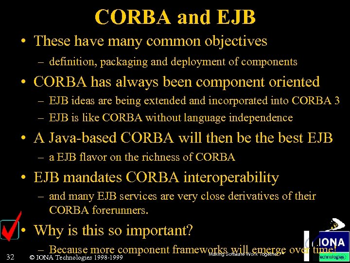 CORBA and EJB • These have many common objectives – definition, packaging and deployment