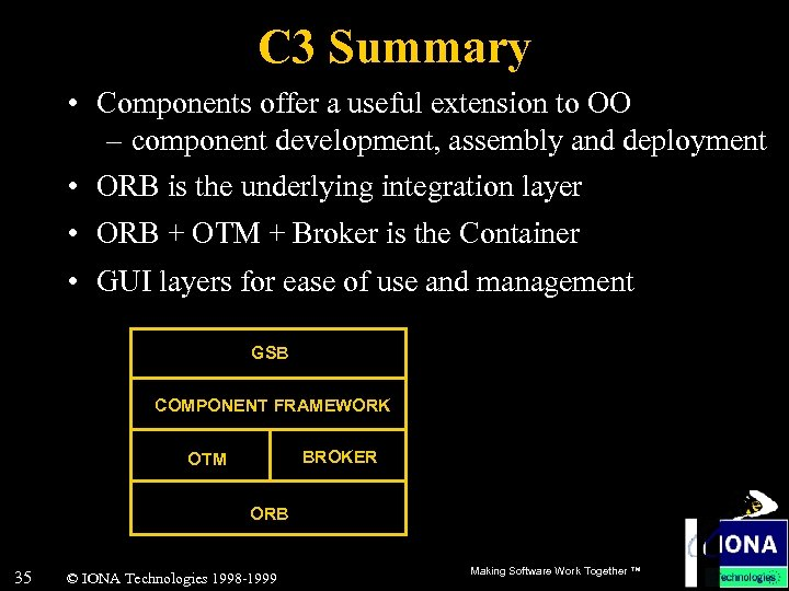 C 3 Summary • Components offer a useful extension to OO – component development,