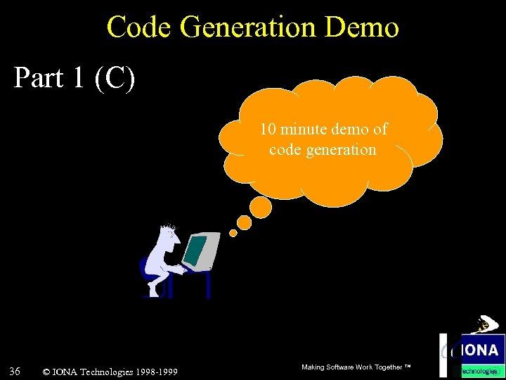 Code Generation Demo Part 1 (C) 10 minute demo of code generation 36 ©
