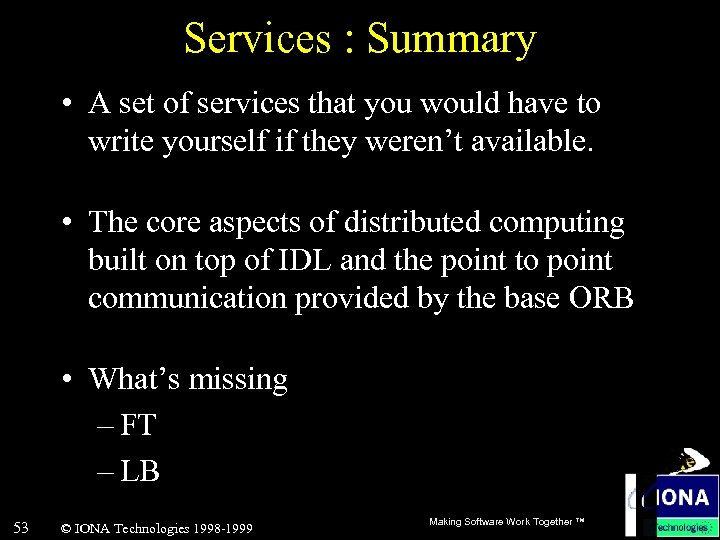 Services : Summary • A set of services that you would have to write