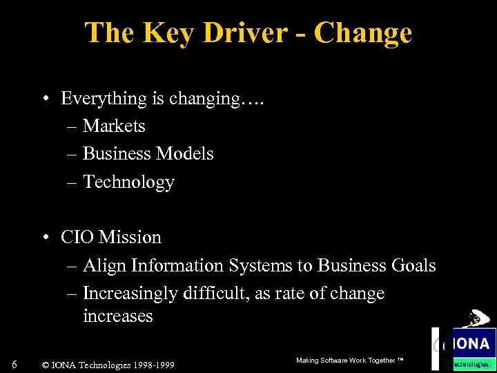 The Key Driver - Change • Everything is changing…. – Markets – Business Models