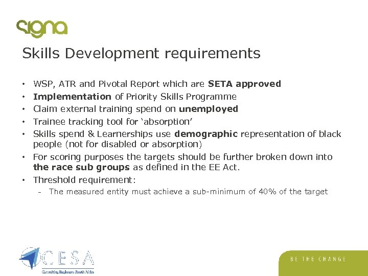 Skills Development requirements WSP, ATR and Pivotal Report which are SETA approved Implementation of