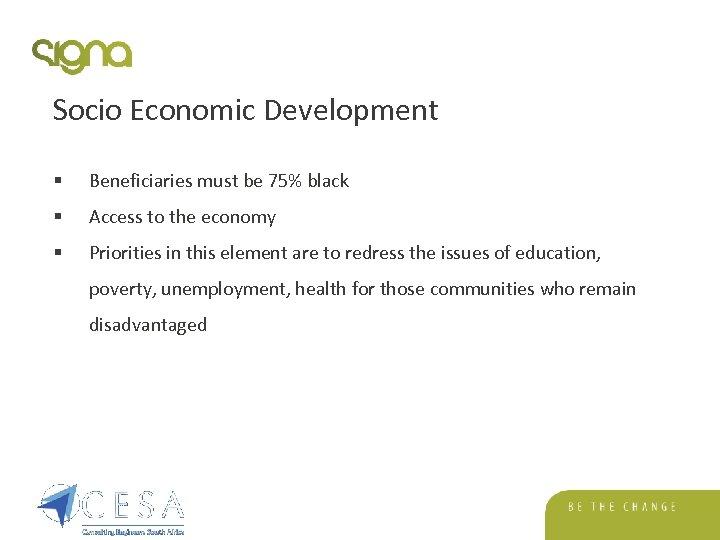 Socio Economic Development § Beneficiaries must be 75% black § Access to the economy