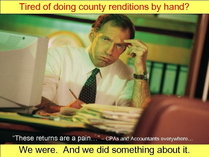 """Tired of doing county renditions by hand? """"These returns are a pain…"""" – CPAs"""