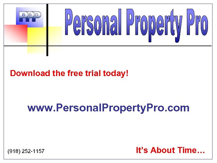 Download the free trial today! www. Personal. Property. Pro. com (918) 252 -1157 It's