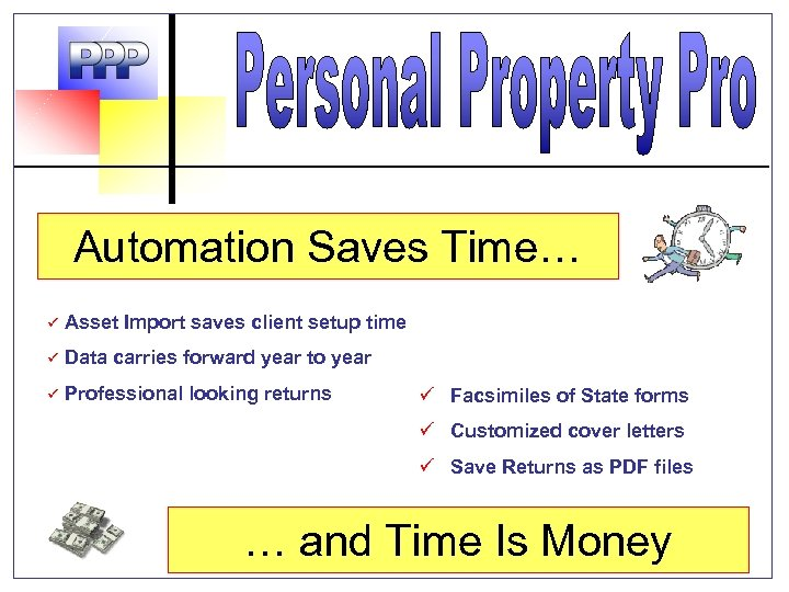 Automation Saves Time… ü Asset Import saves client setup time ü Data carries forward