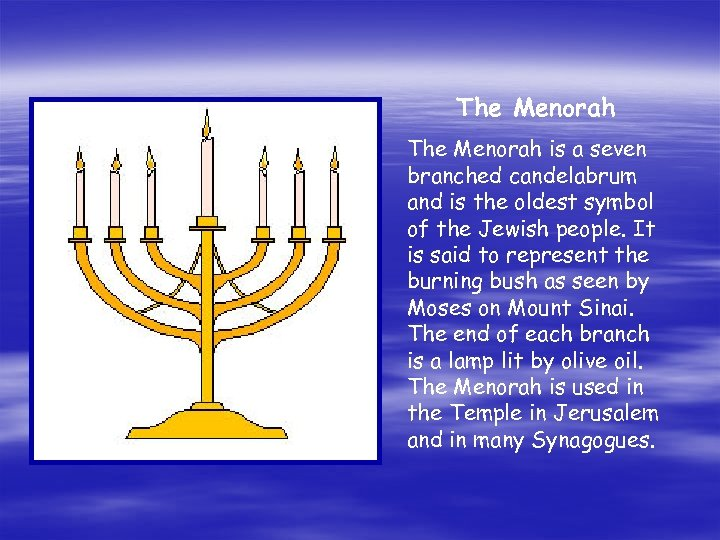 The Menorah is a seven branched candelabrum and is the oldest symbol of the