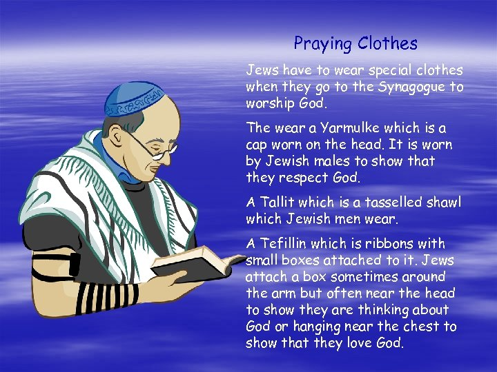 Praying Clothes Jews have to wear special clothes when they go to the Synagogue