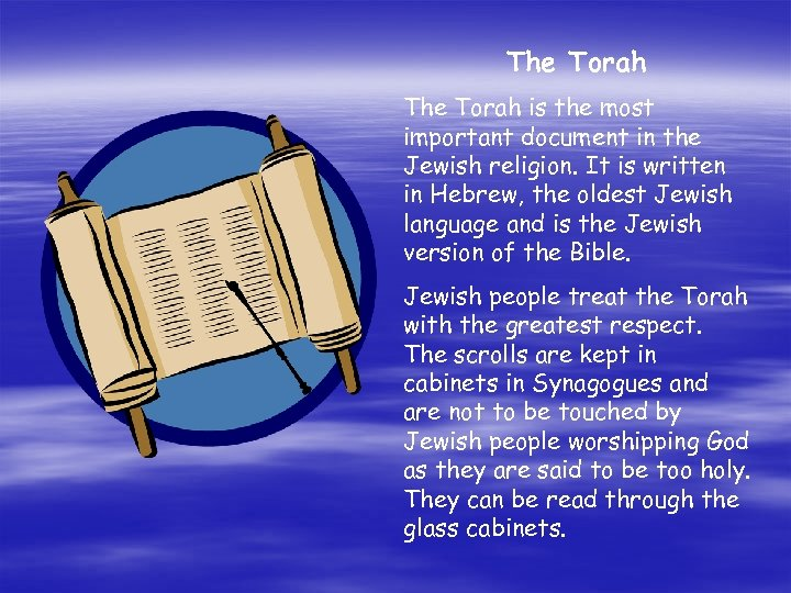 The Torah is the most important document in the Jewish religion. It is written