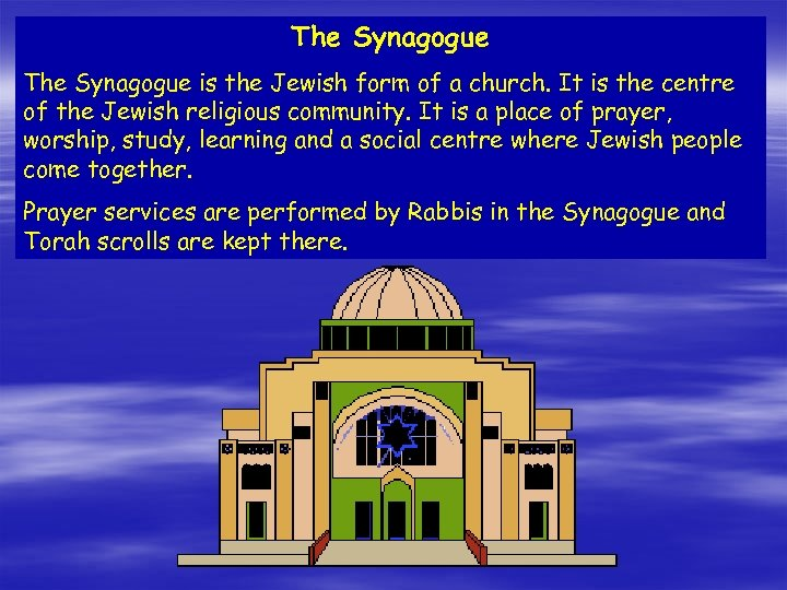 The Synagogue is the Jewish form of a church. It is the centre of