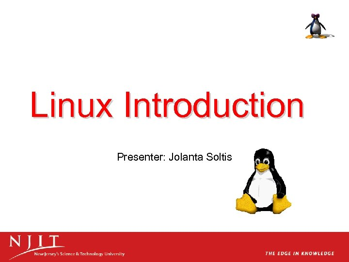 Linux Introduction Presenter: Jolanta Soltis