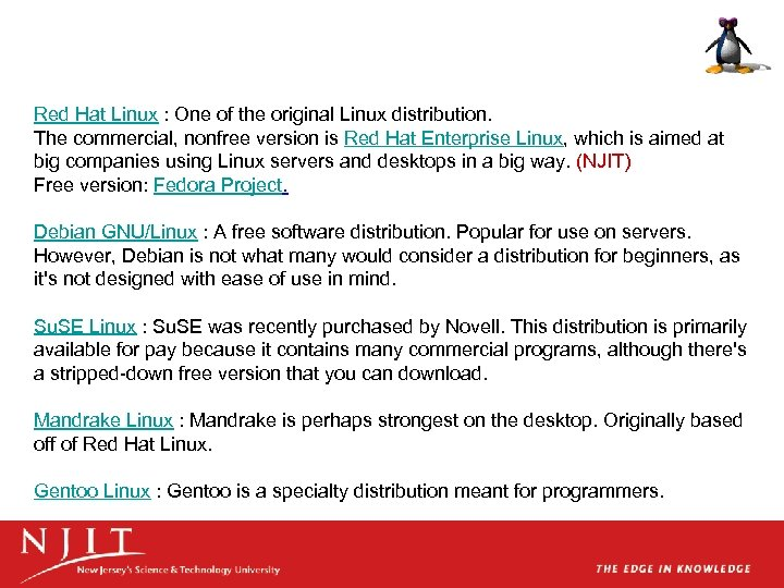 Red Hat Linux : One of the original Linux distribution. The commercial, nonfree version