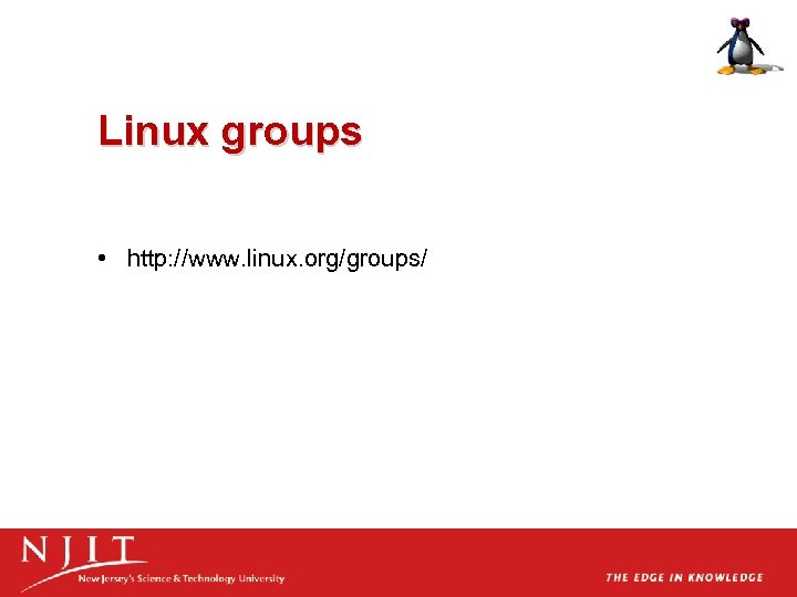 Linux groups • http: //www. linux. org/groups/
