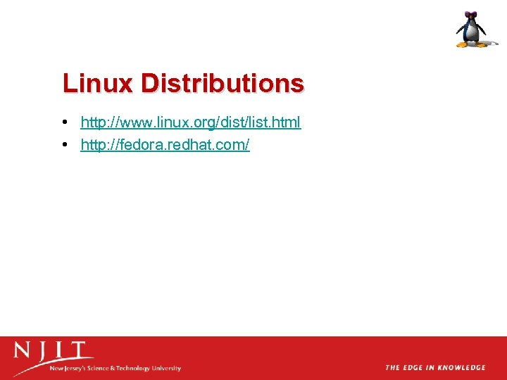 Linux Distributions • http: //www. linux. org/dist/list. html • http: //fedora. redhat. com/