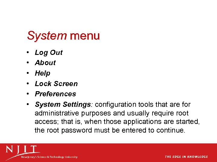 System menu • • • Log Out About Help Lock Screen Preferences System Settings: