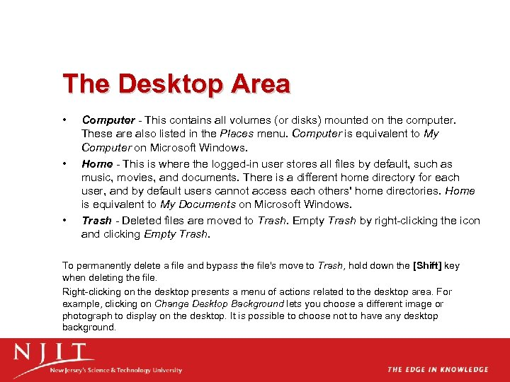 The Desktop Area • • • Computer - This contains all volumes (or disks)
