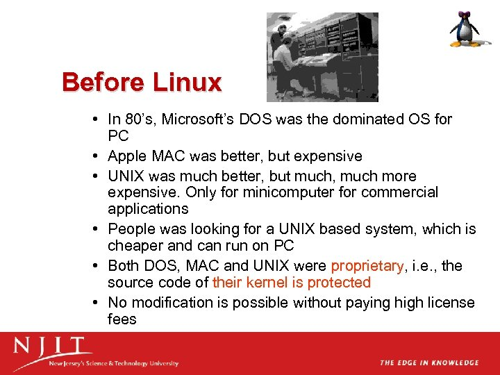 Before Linux • In 80's, Microsoft's DOS was the dominated OS for PC •