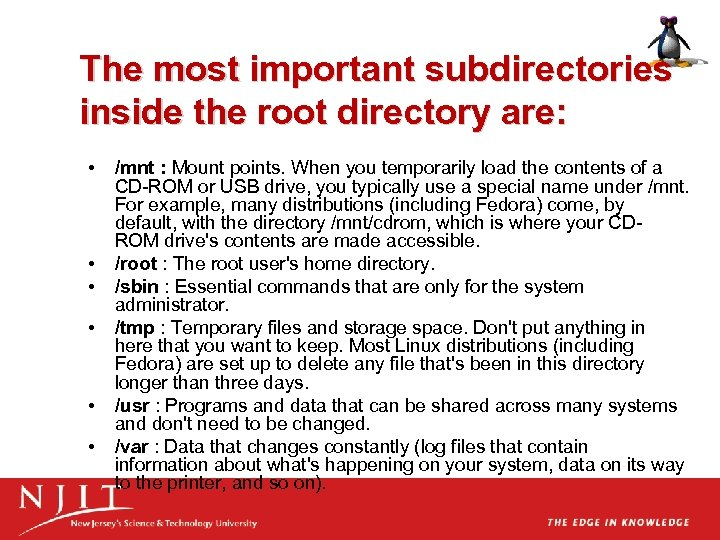 The most important subdirectories inside the root directory are: • • • /mnt :
