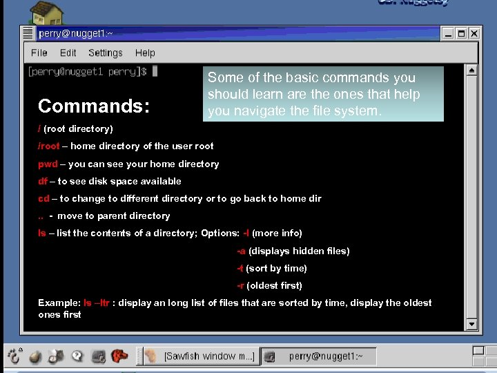 Commands: Some of the basic commands you should learn are the ones that help