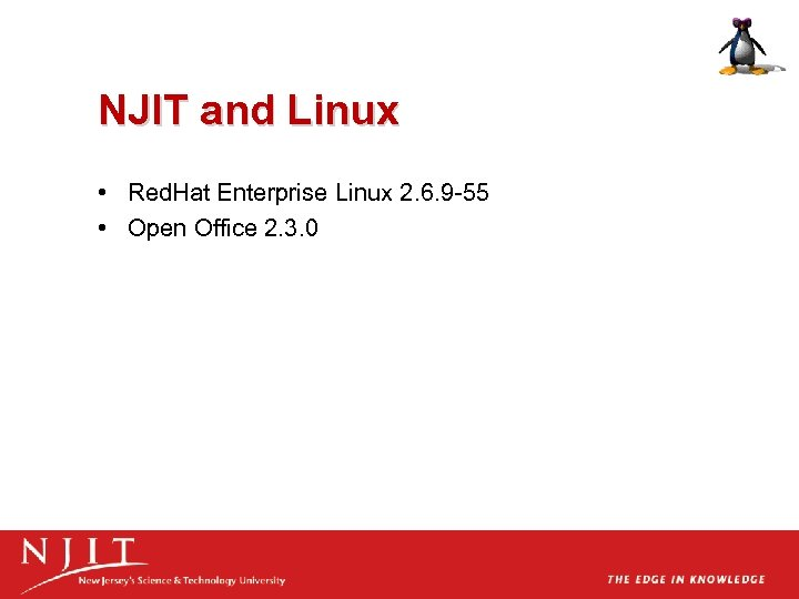 NJIT and Linux • Red. Hat Enterprise Linux 2. 6. 9 -55 • Open