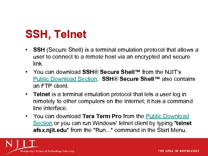 SSH, Telnet • SSH (Secure Shell) is a terminal emulation protocol that allows a