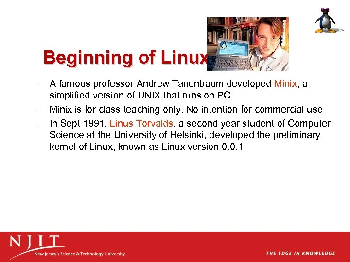 Beginning of Linux – – – A famous professor Andrew Tanenbaum developed Minix, a