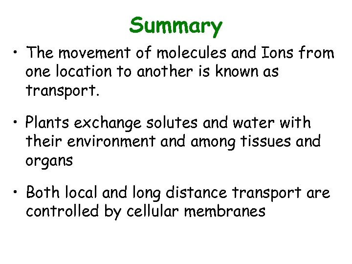 Summary • The movement of molecules and Ions from one location to another is