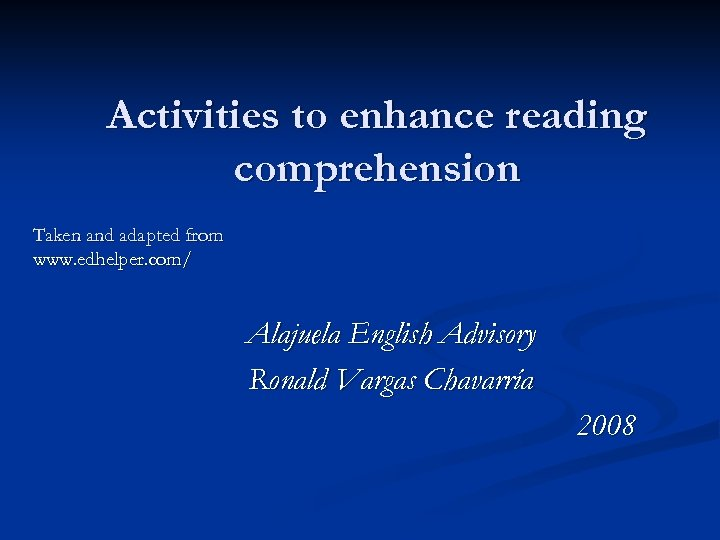 Activities to enhance reading comprehension Taken and adapted from www. edhelper. com/ Alajuela English