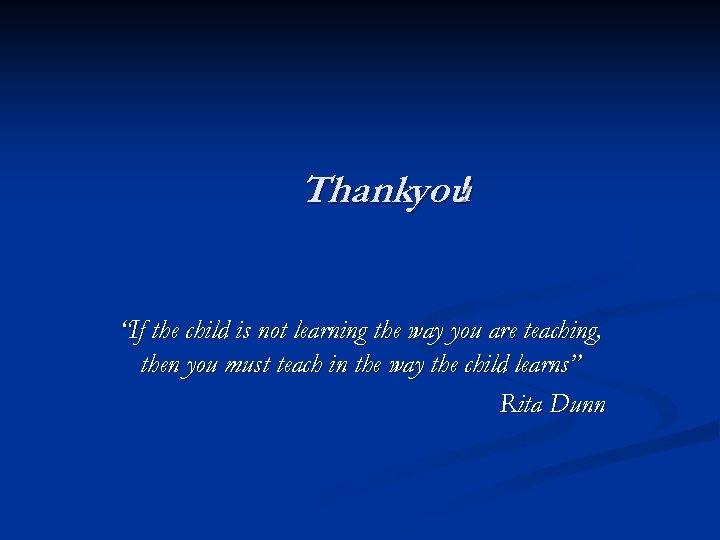 """Thankyou ! """"If the child is not learning the way you are teaching, then"""