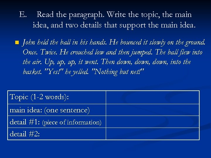 E. n Read the paragraph. Write the topic, the main idea, and two details