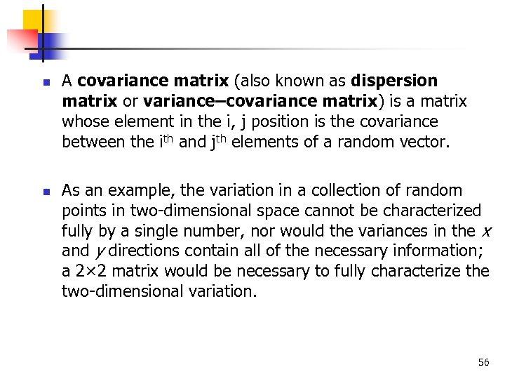 n n A covariance matrix (also known as dispersion matrix or variance–covariance matrix) is
