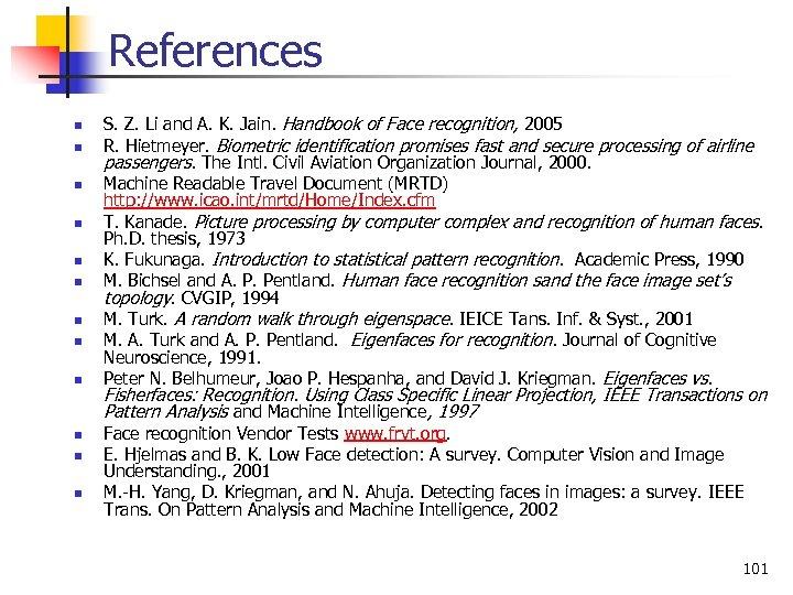 References n n n S. Z. Li and A. K. Jain. Handbook of Face