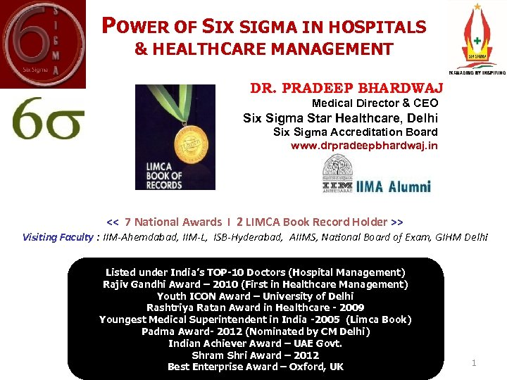 POWER OF SIX SIGMA IN HOSPITALS & HEALTHCARE MANAGEMENT DR. PRADEEP BHARDWAJ Medical Director
