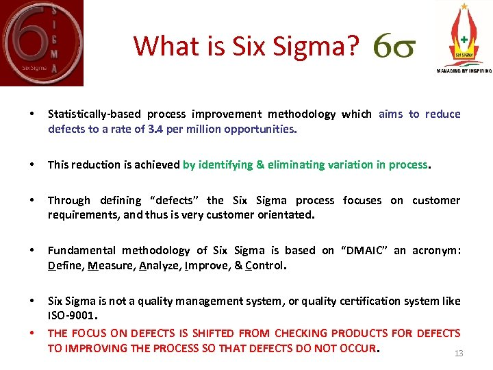 What is Six Sigma? • Statistically-based process improvement methodology which aims to reduce defects